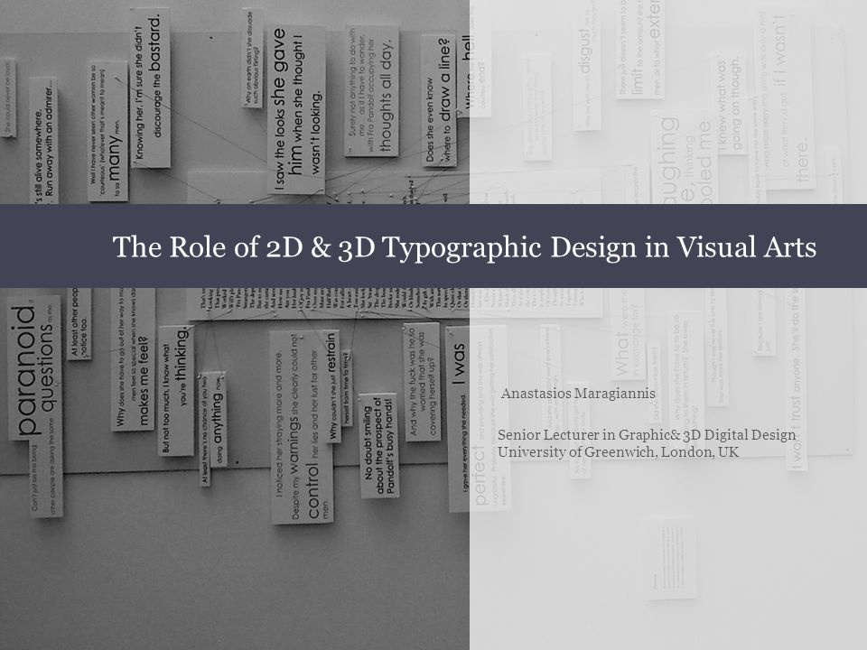 Anastasios Maragiannis Senior Lecturer in Graphic& 3D Digital Design University of Greenwich, London, UK The Role of 2D & 3D Typographic Design in Visual Arts