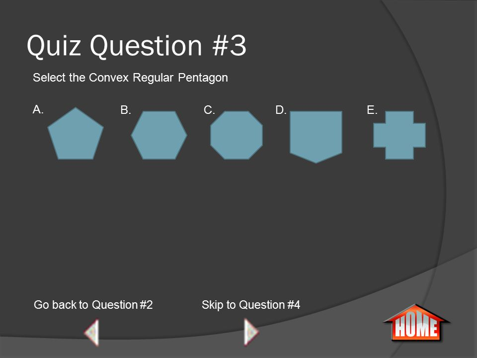 Quiz Question #2 Go back to Question #1 Classify the polygon.