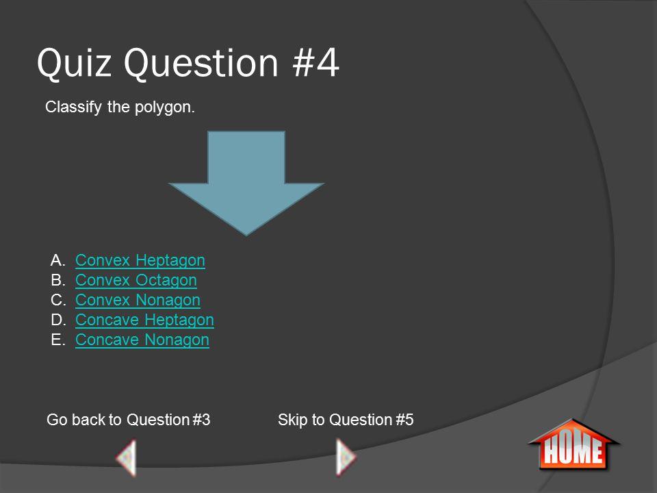Quiz Question #3 Go back to Question #2 Select the Convex Regular Pentagon A.