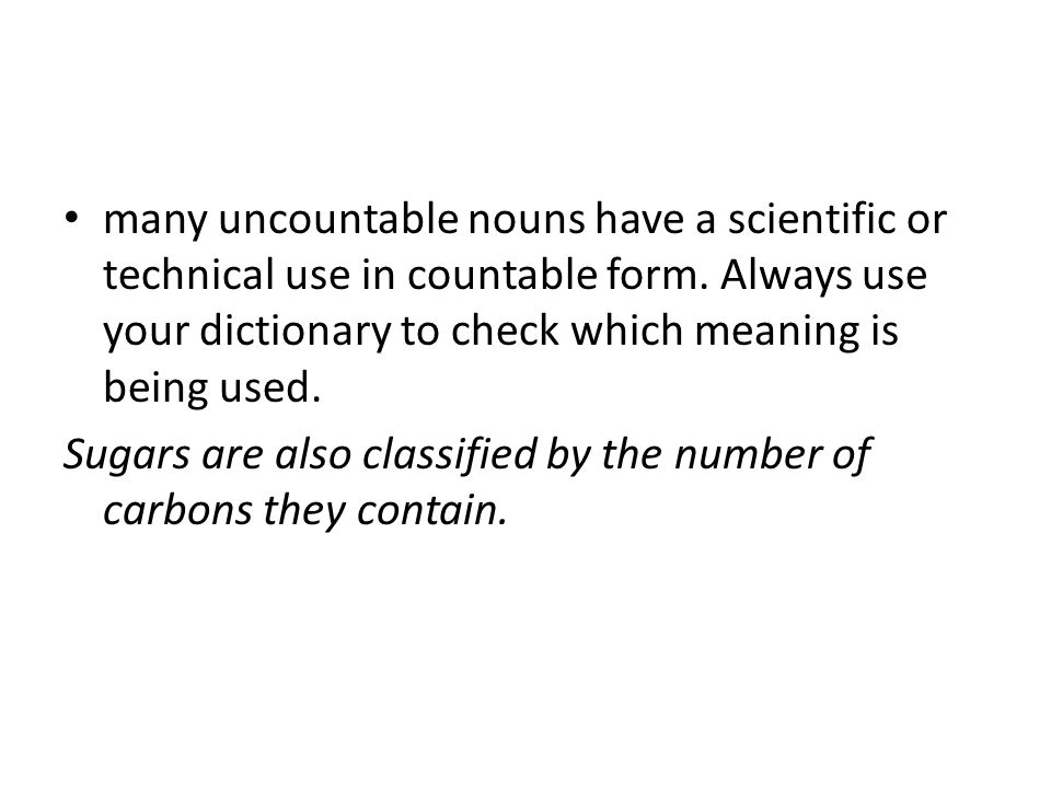 many uncountable nouns have a scientific or technical use in countable form.