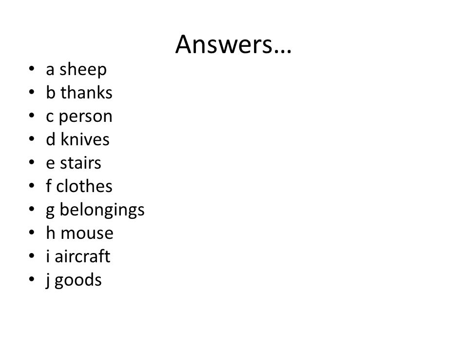 Answers… a sheep b thanks c person d knives e stairs f clothes g belongings h mouse i aircraft j goods