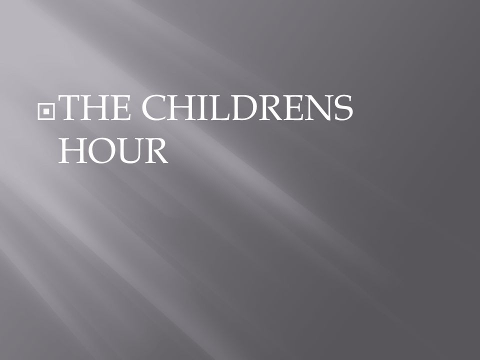  THE CHILDRENS HOUR
