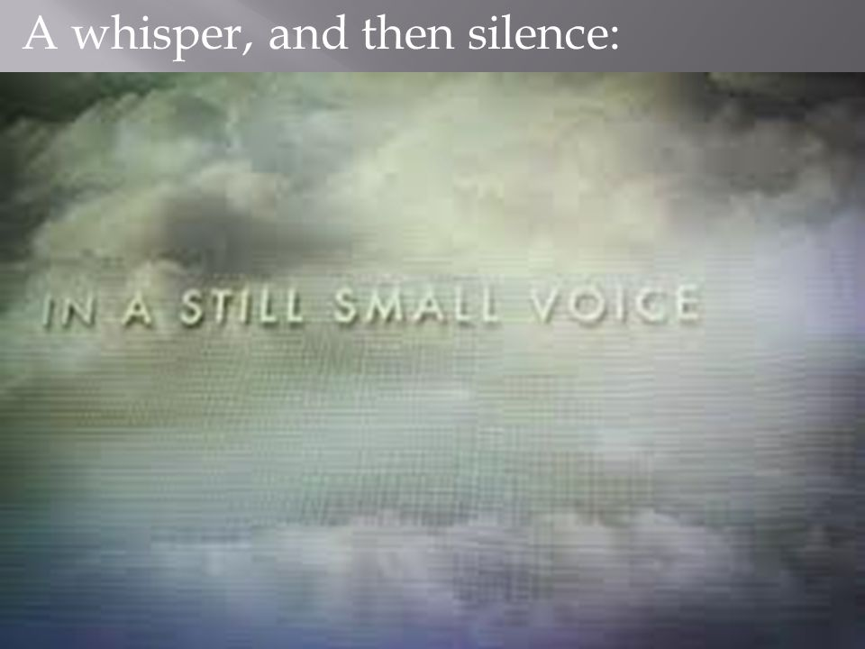 A whisper, and then silence: