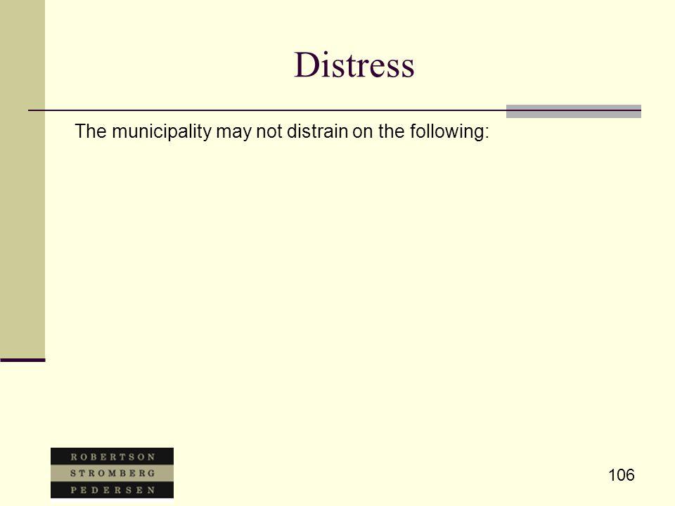 106 Distress The municipality may not distrain on the following: