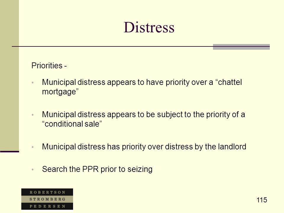 """115 Distress Priorities - Municipal distress appears to have priority over a """"chattel mortgage"""" Municipal distress appears to be subject to the priori"""
