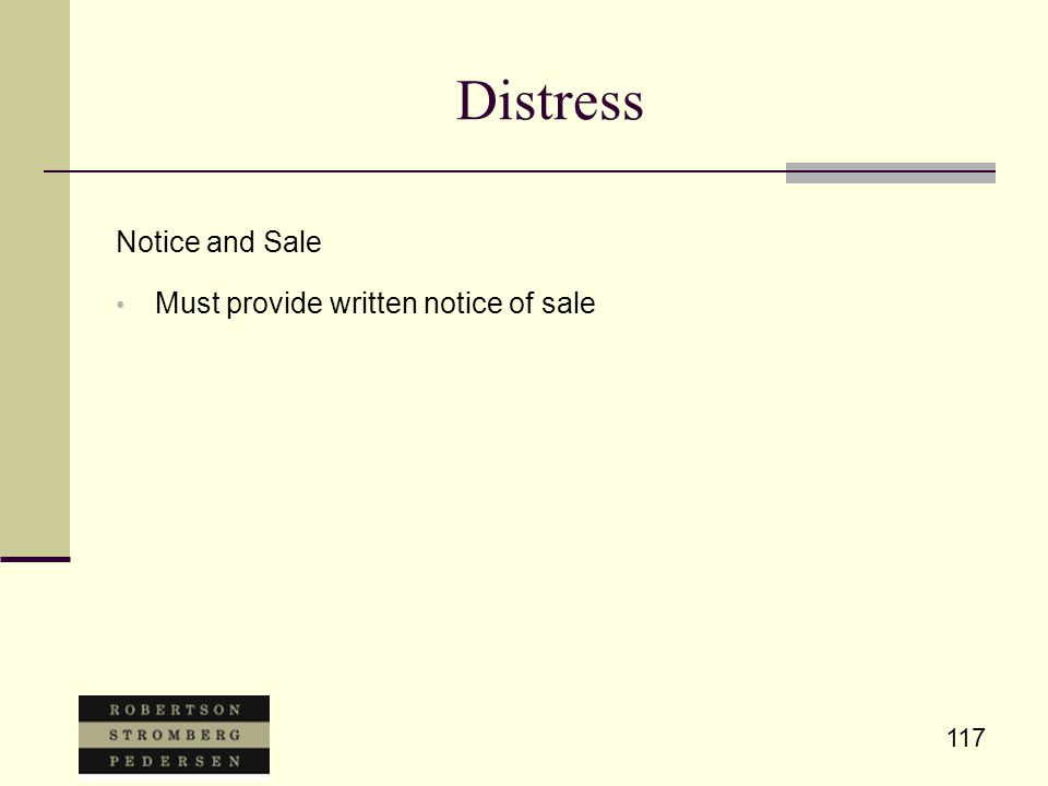 117 Distress Notice and Sale Must provide written notice of sale