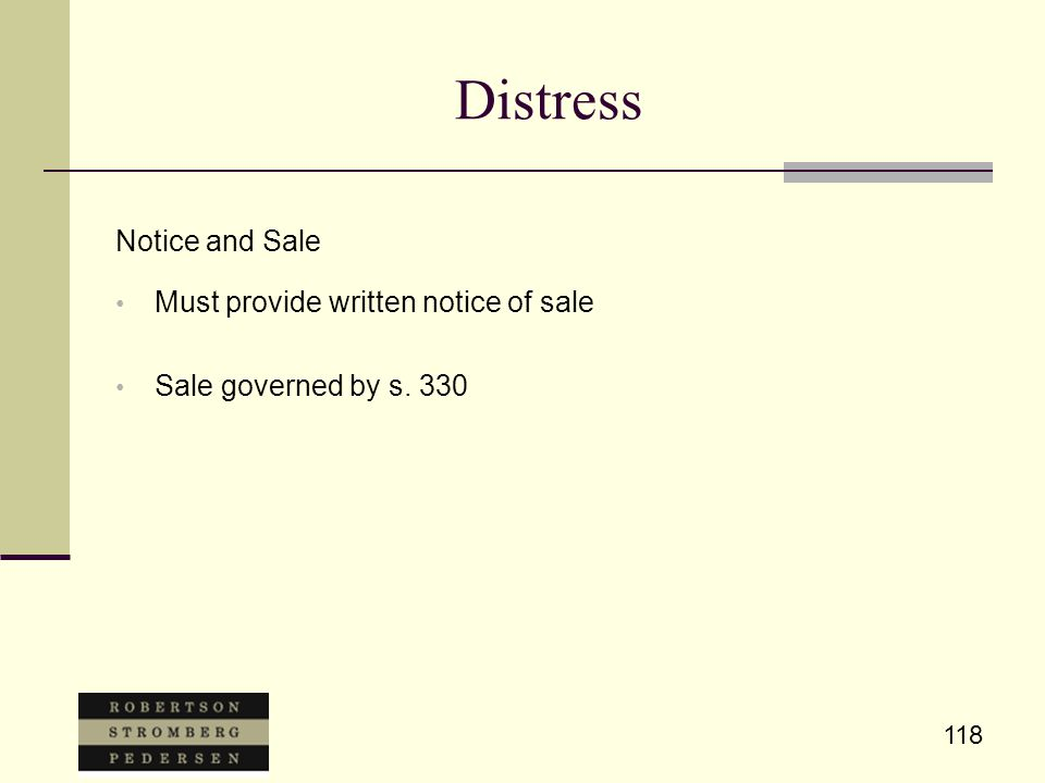 118 Distress Notice and Sale Must provide written notice of sale Sale governed by s. 330