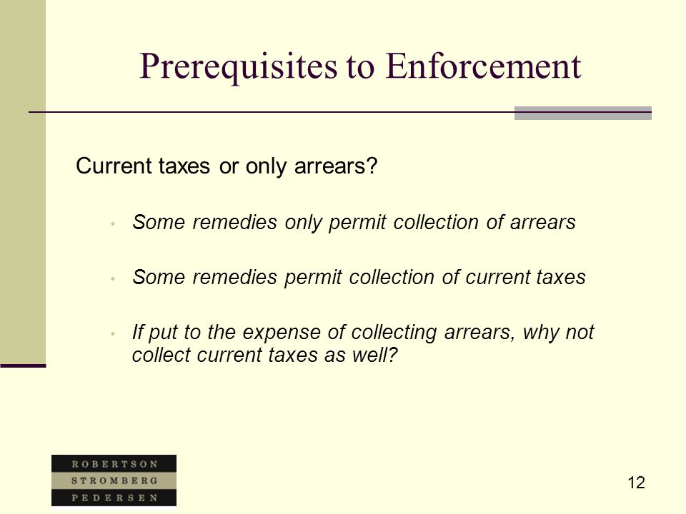 12 Prerequisites to Enforcement Current taxes or only arrears.