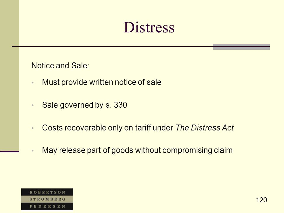 120 Distress Notice and Sale: Must provide written notice of sale Sale governed by s.