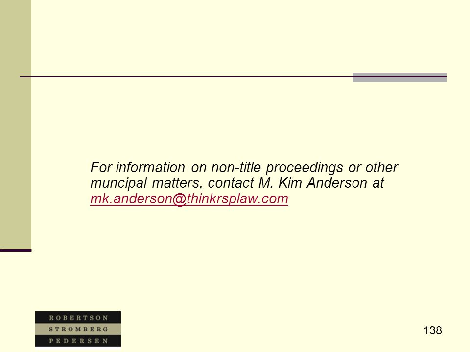 138 For information on non-title proceedings or other muncipal matters, contact M. Kim Anderson at mk.anderson@thinkrsplaw.com mk.anderson@thinkrsplaw