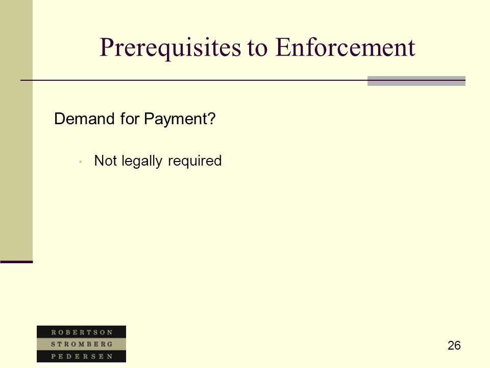 26 Prerequisites to Enforcement Demand for Payment? Not legally required