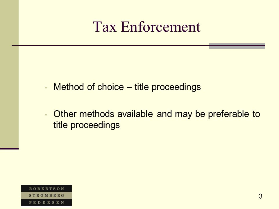 3 Tax Enforcement Method of choice – title proceedings Other methods available and may be preferable to title proceedings