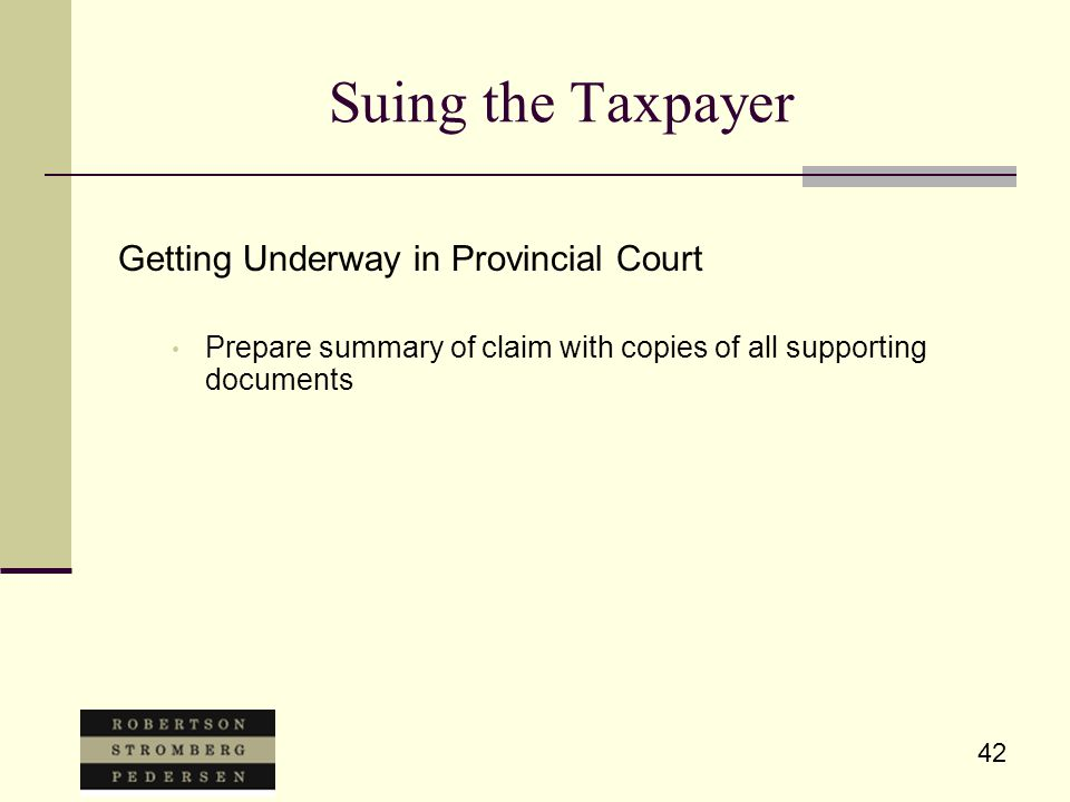 42 Suing the Taxpayer Getting Underway in Provincial Court Prepare summary of claim with copies of all supporting documents