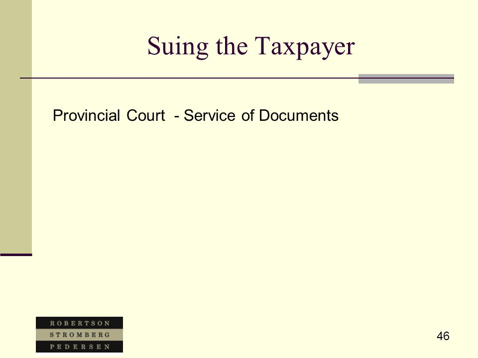 46 Suing the Taxpayer Provincial Court - Service of Documents