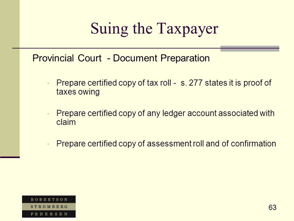 63 Suing the Taxpayer Provincial Court - Document Preparation Prepare certified copy of tax roll - s.