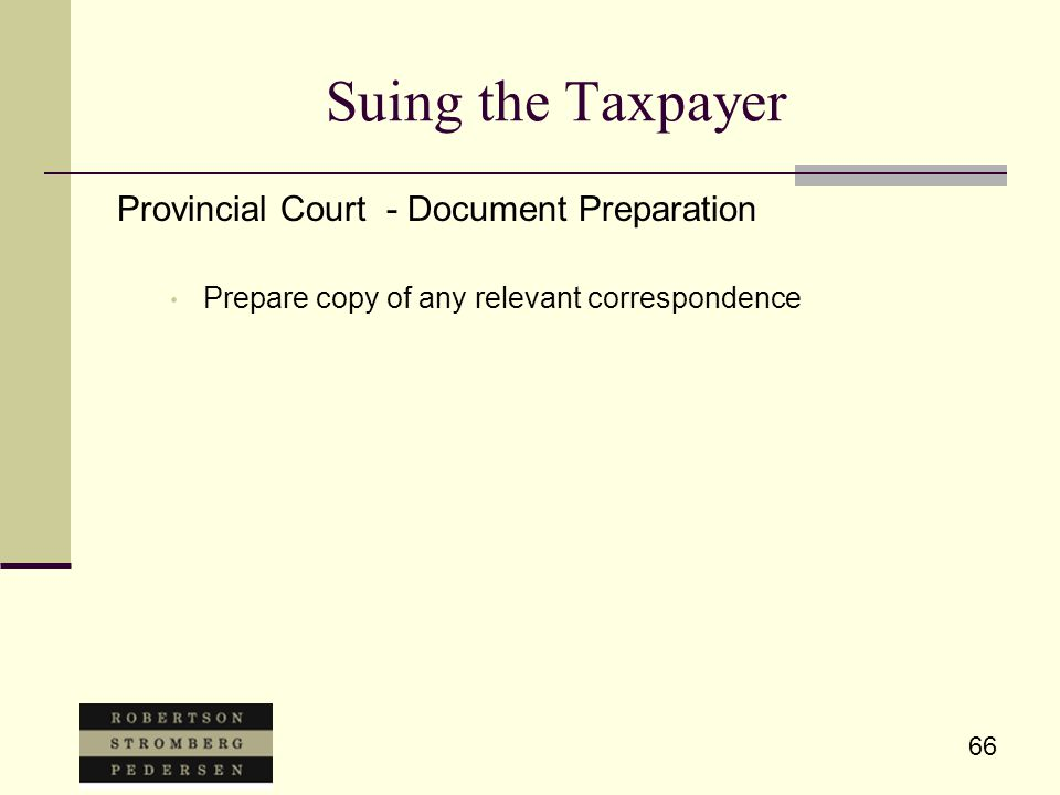 66 Suing the Taxpayer Provincial Court - Document Preparation Prepare copy of any relevant correspondence