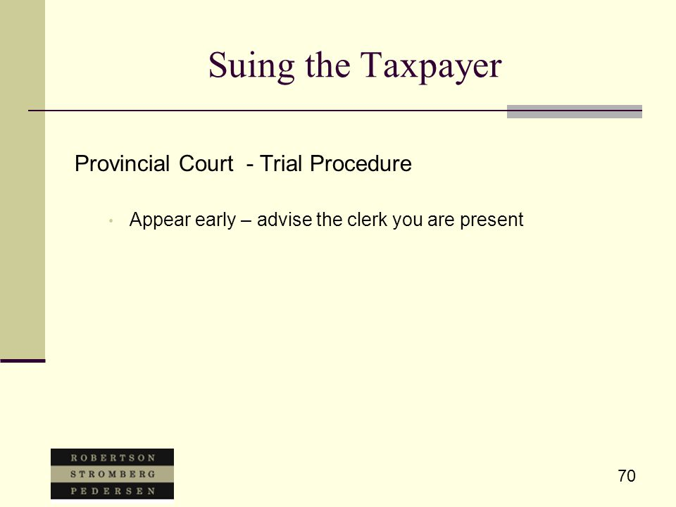 70 Suing the Taxpayer Provincial Court - Trial Procedure Appear early – advise the clerk you are present