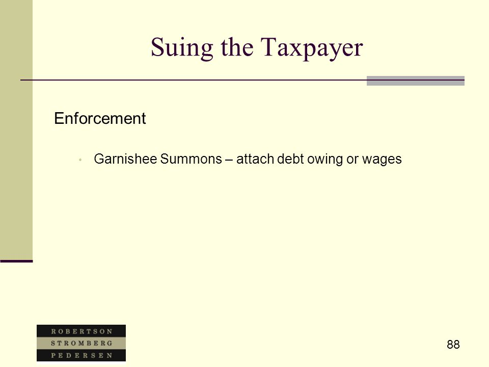 88 Suing the Taxpayer Enforcement Garnishee Summons – attach debt owing or wages