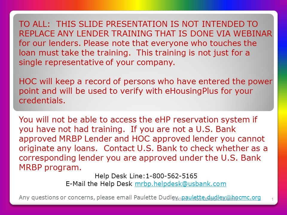 TO ALL: THIS SLIDE PRESENTATION IS NOT INTENDED TO REPLACE ANY LENDER TRAINING THAT IS DONE VIA WEBINAR for our lenders. Please note that everyone who