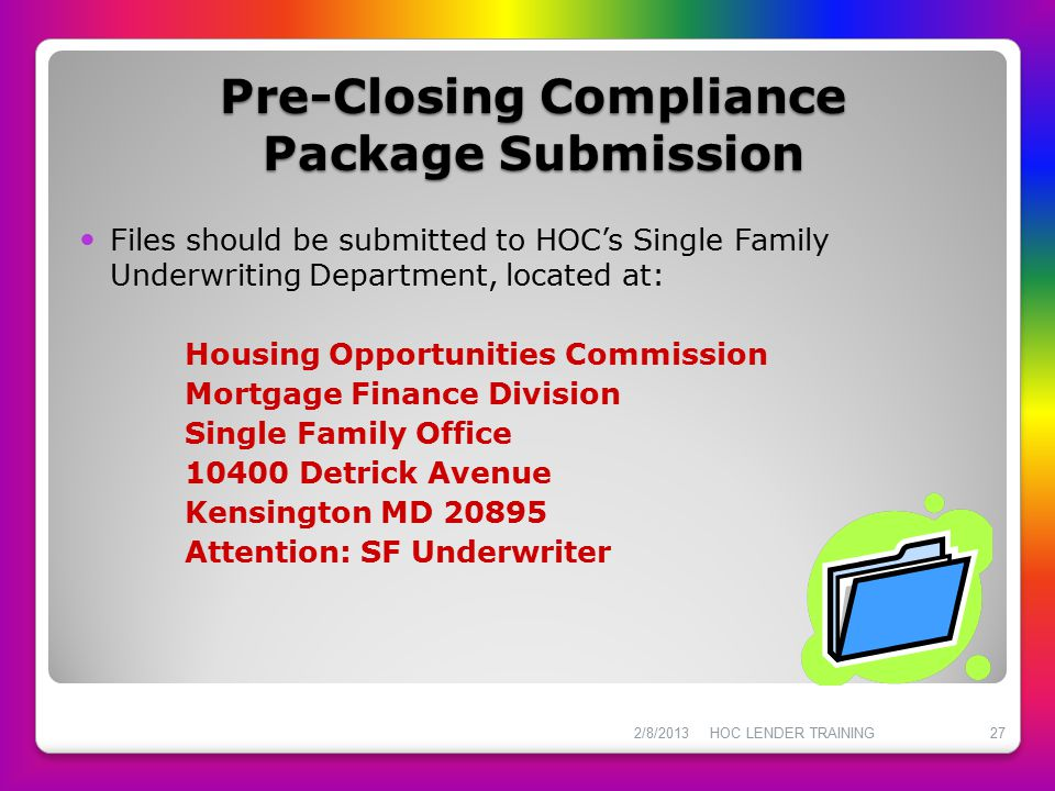 Pre-Closing Compliance Package Submission Files should be submitted to HOC's Single Family Underwriting Department, located at: Housing Opportunities