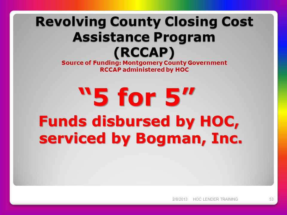 Revolving County Closing Cost Assistance Program (RCCAP) Revolving County Closing Cost Assistance Program (RCCAP) Source of Funding: Montgomery County