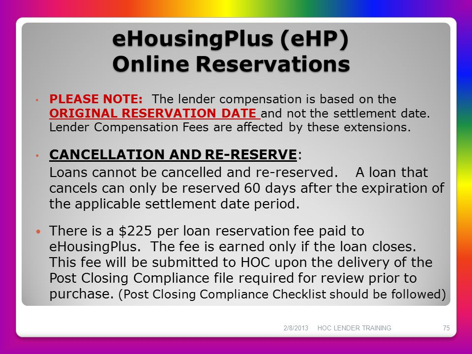 eHousingPlus (eHP) Online Reservations PLEASE NOTE: The lender compensation is based on the ORIGINAL RESERVATION DATE and not the settlement date. Len