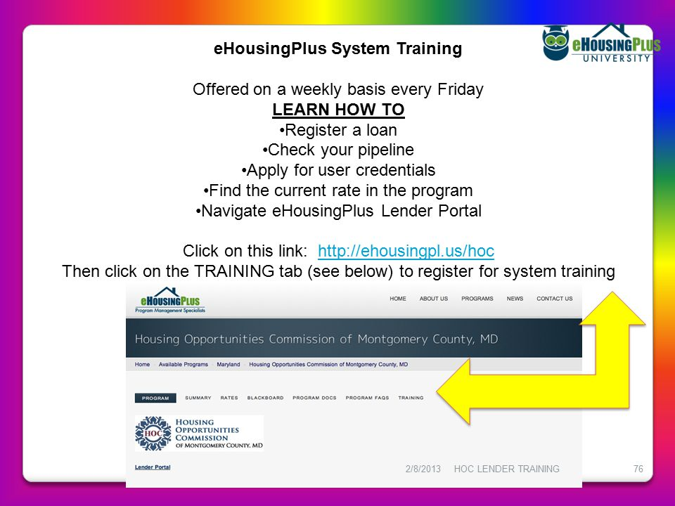 eHousingPlus System Training Offered on a weekly basis every Friday LEARN HOW TO Register a loan Check your pipeline Apply for user credentials Find t