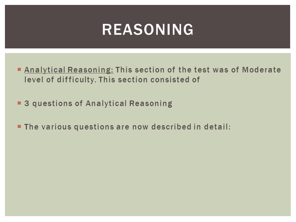 REASONING  Analytical Reasoning: This section of the test was of Moderate level of difficulty.