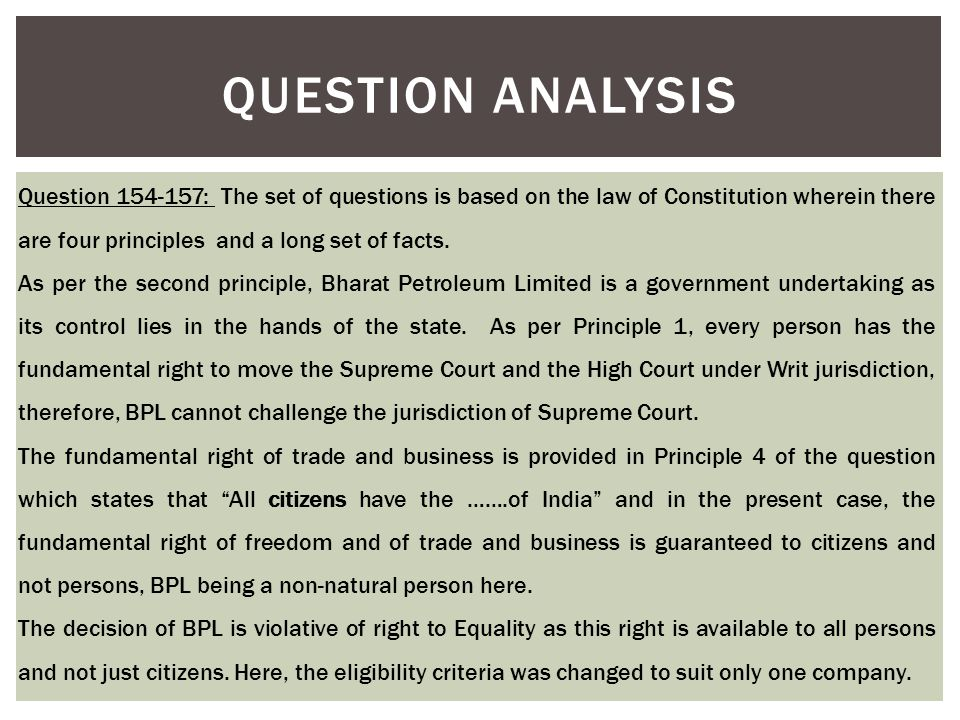 QUESTION ANALYSIS Question 154-157: The set of questions is based on the law of Constitution wherein there are four principles and a long set of facts.