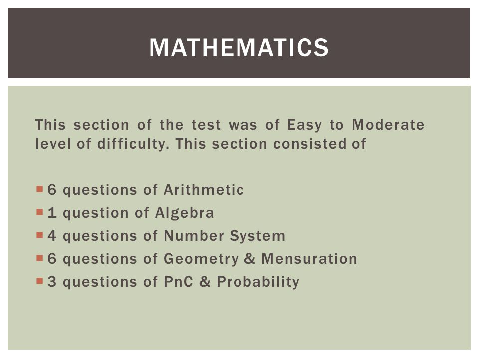 MATHEMATICS This section of the test was of Easy to Moderate level of difficulty.