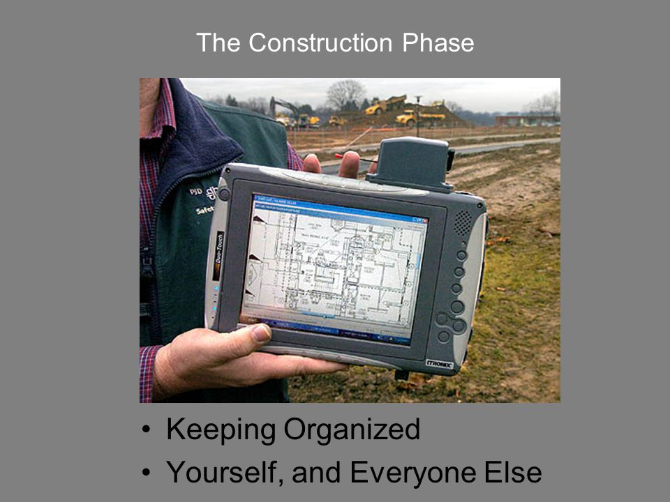 The Construction Phase Keeping Organized Yourself, and Everyone Else