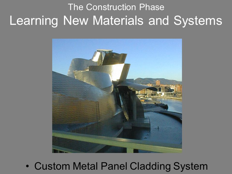 The Construction Phase Learning New Materials and Systems Custom Metal Panel Cladding System