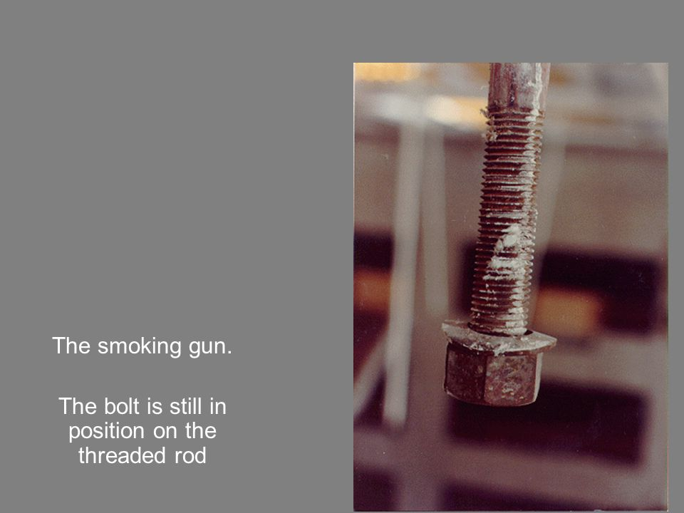 The smoking gun. The bolt is still in position on the threaded rod