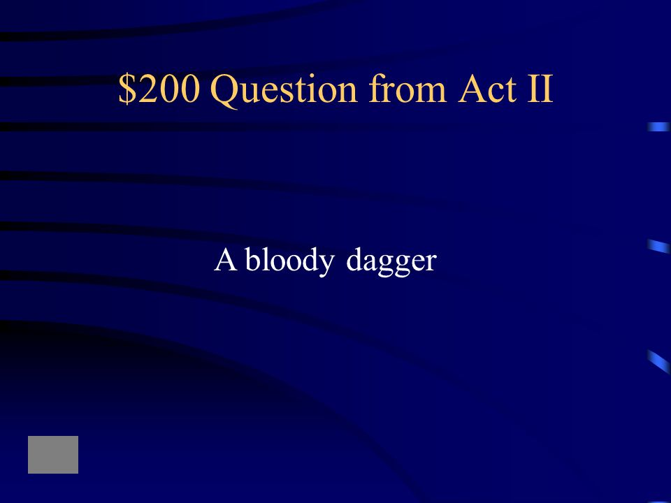 $100 Answer from Act II Who are blamed for Duncan's death and killed by Macbeth before they can be questioned