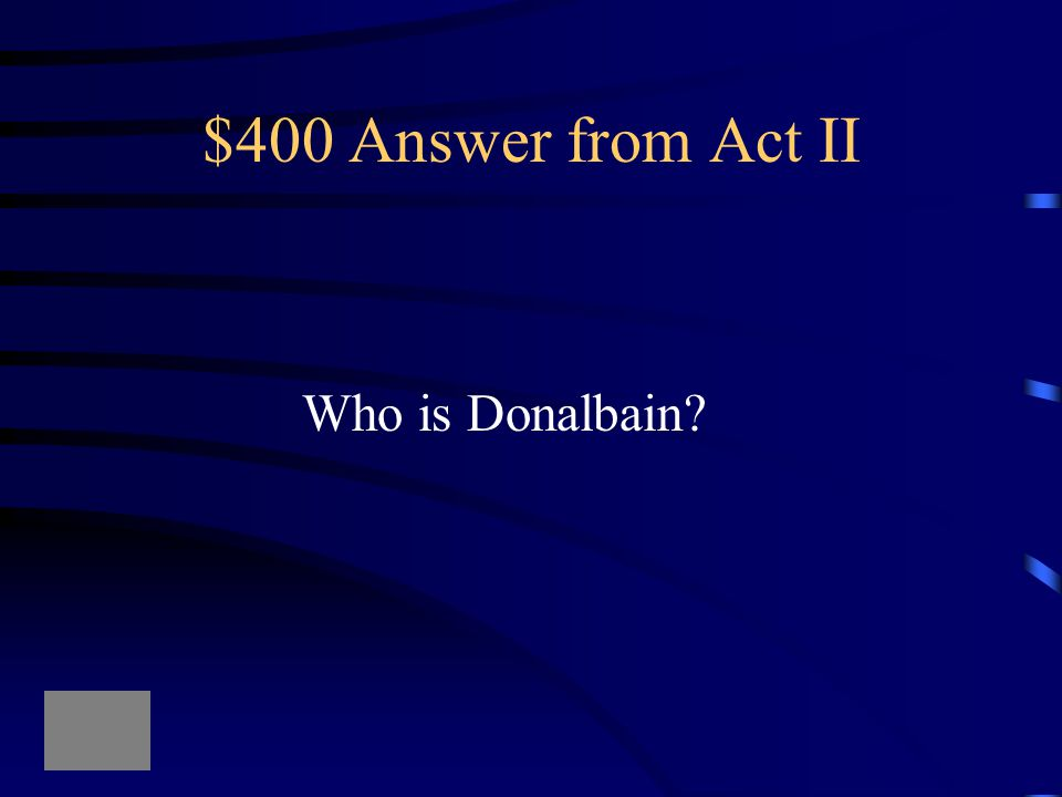 """$400 Question from Act II """"To Ireland, I. Our separated fortune shall keep us both the safer"""""""
