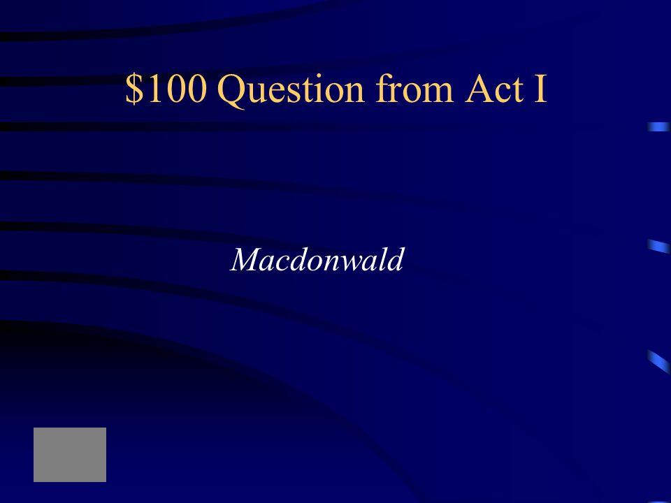 Macbeth Jeopardy Act IAct IIAct IIIAct IV Act V Q $100 Q $200 Q $300 Q $400 Q $500 Q $100 Q $200 Q $300 Q $400 Q $500 Final Jeopardy