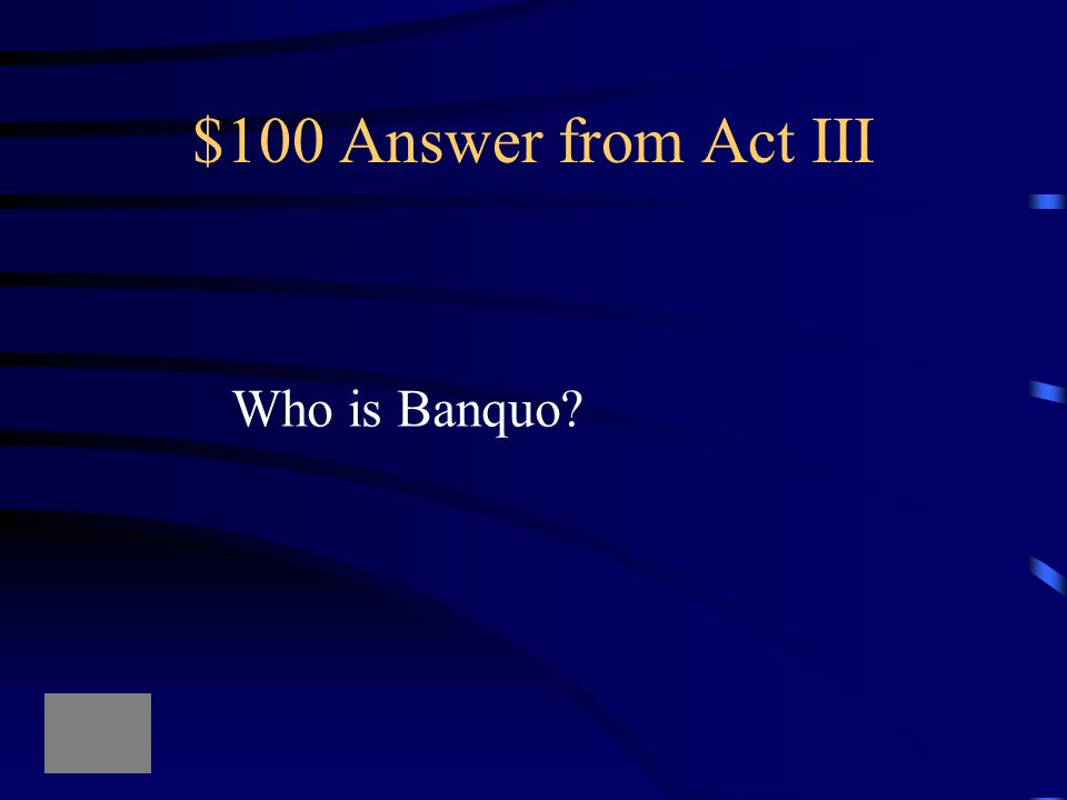 $100 Question from Act III O treachery! Fly, good Fleance, fly, fly, fly!