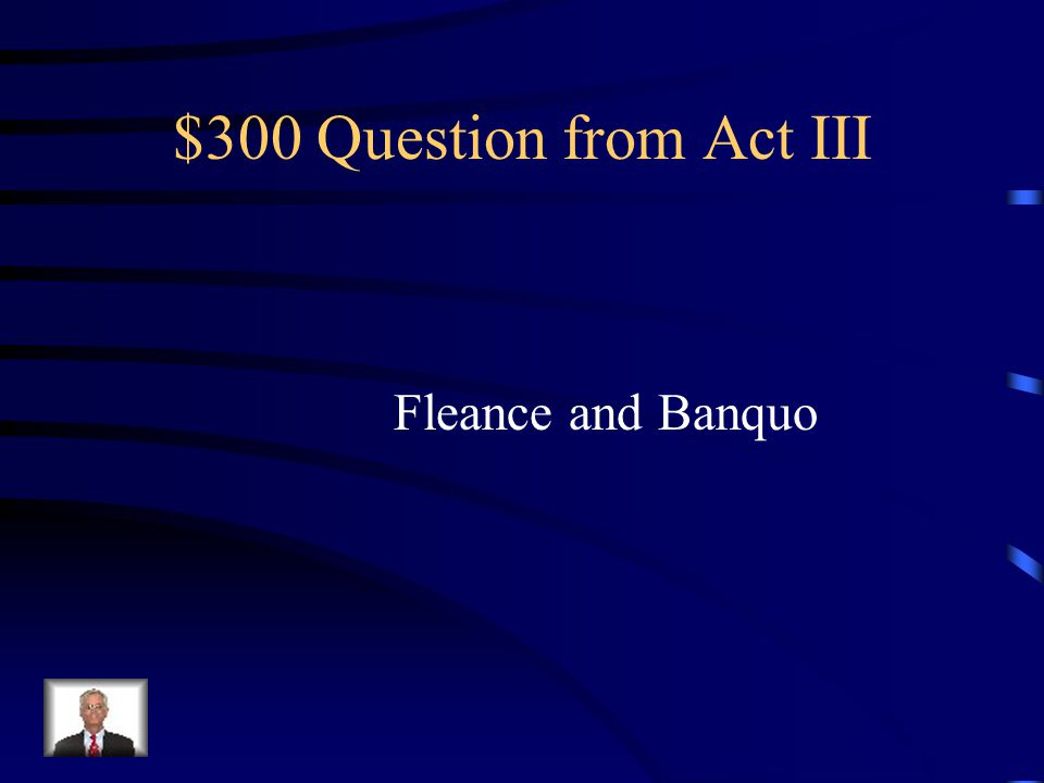 $200 Answer from Act III Why does Macbeth want Banquo killed