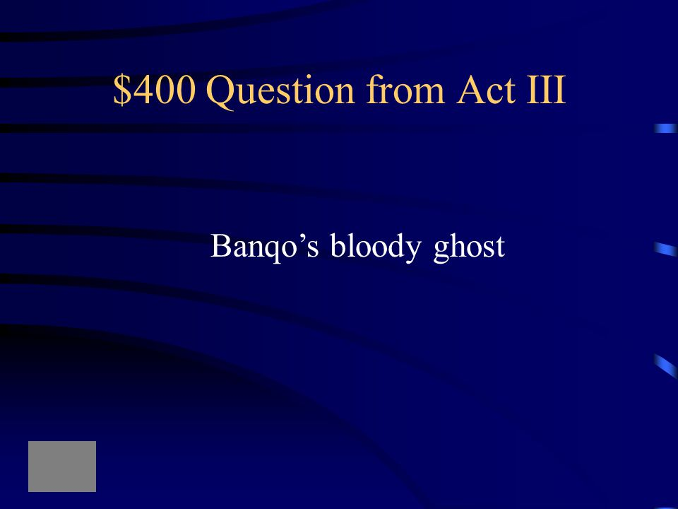 $300 Answer from Act III Who the three murders are to kill