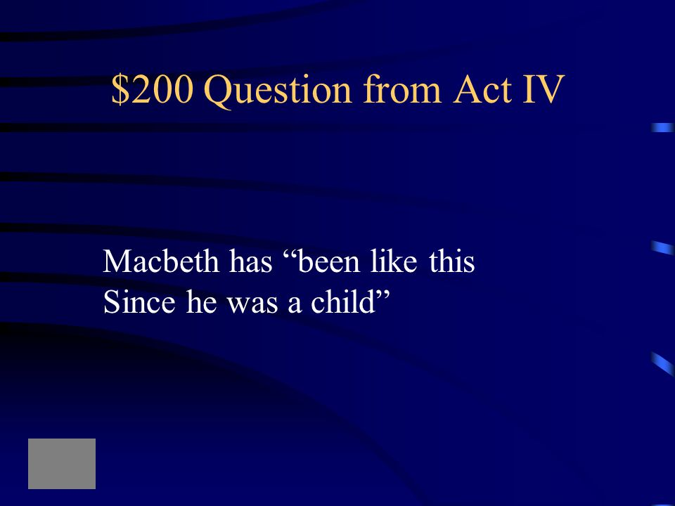 $100 Answer from Act IV What is the third apparition