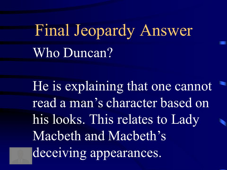 """Final Jeopardy """"There's no art to find the mind's construction in the face."""" (Speaker and explanation)"""