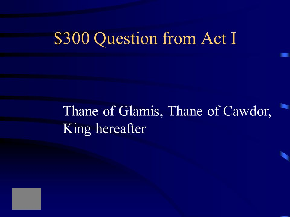 $200 Answer from Act I What is the historical source for Shakespeare s Macbeth