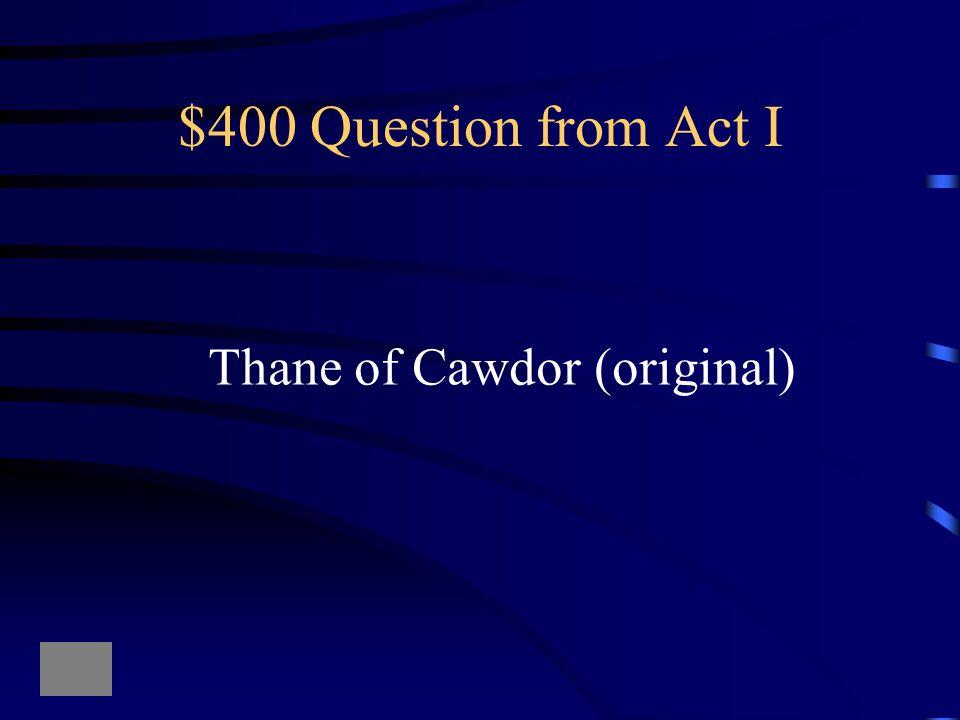 $400 Question from Act I Thane of Cawdor (original)