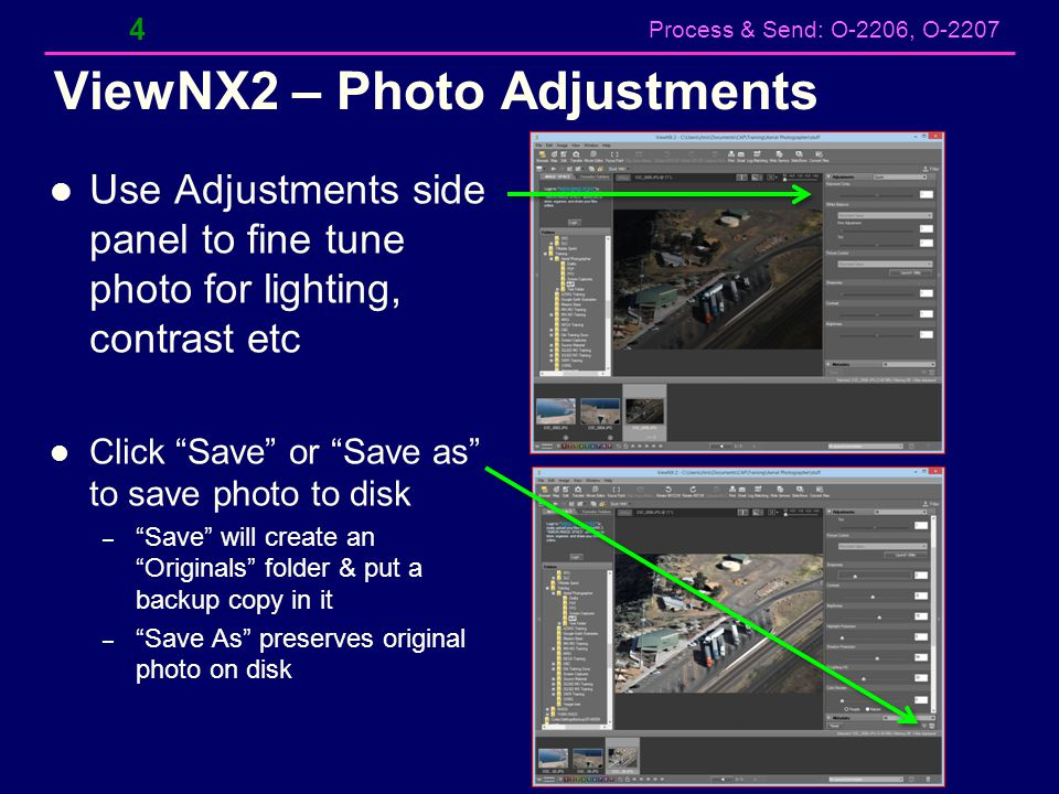 "Process & Send: O-2206, O-2207 ViewNX2 – Photo Adjustments Use Adjustments side panel to fine tune photo for lighting, contrast etc Click ""Save"" or ""S"
