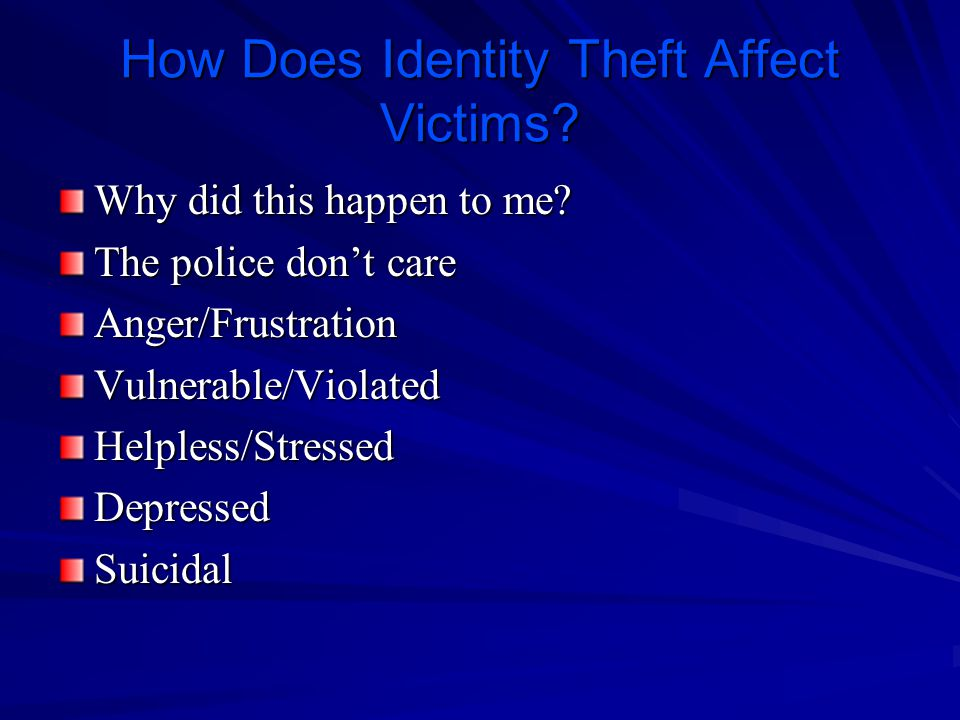 How Does Identity Theft Affect Victims. Why did this happen to me.