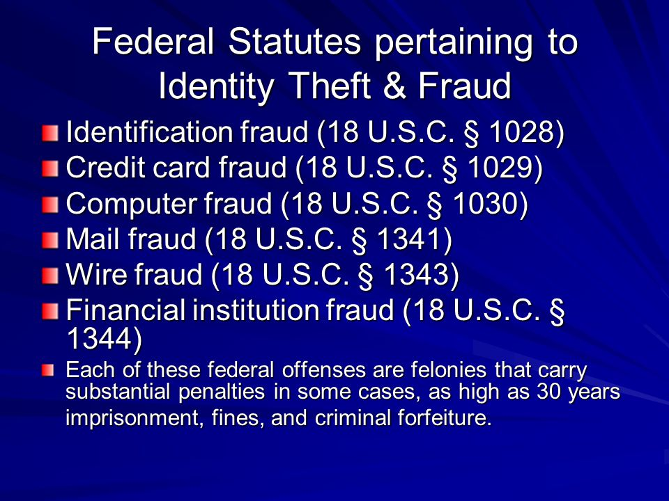 Federal Statutes pertaining to Identity Theft & Fraud Identification fraud (18 U.S.C.