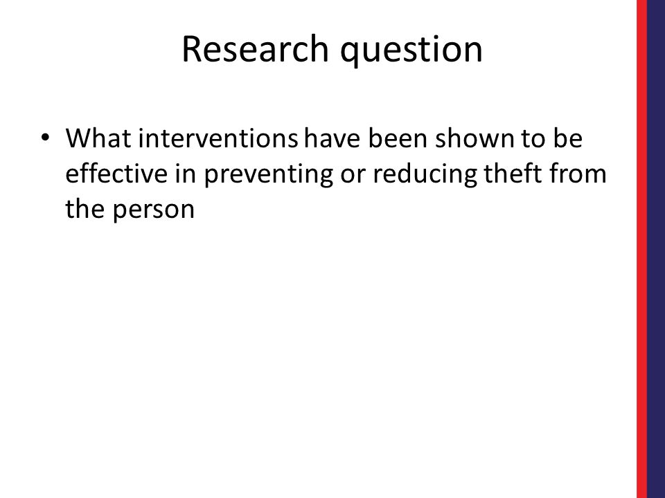 Research question What interventions have been shown to be effective in preventing or reducing theft from the person