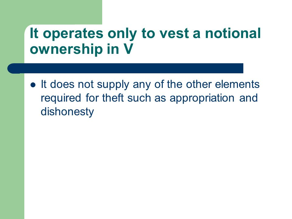 It operates only to vest a notional ownership in V It does not supply any of the other elements required for theft such as appropriation and dishonesty