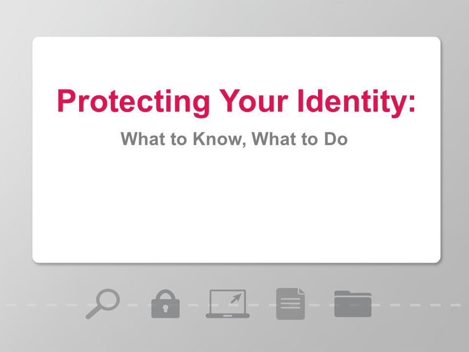 Protecting Your Identity: What to Know, What to Do