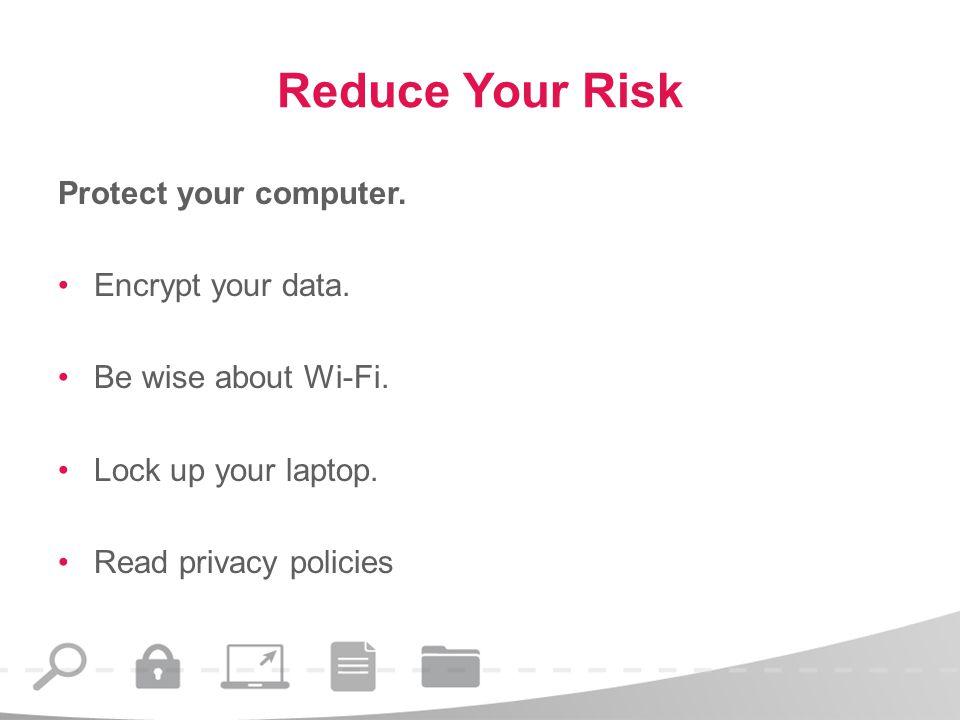 Reduce Your Risk Protect your computer. Encrypt your data.